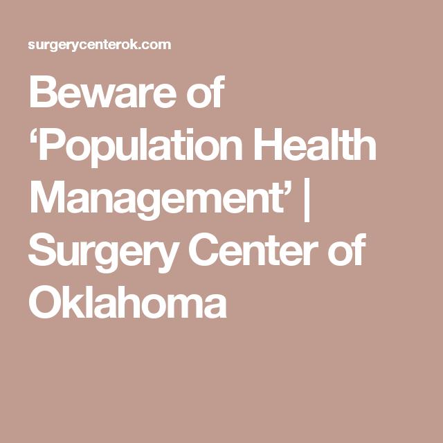 Beware of 'Population Health Management' | Surgery Center of Oklahoma