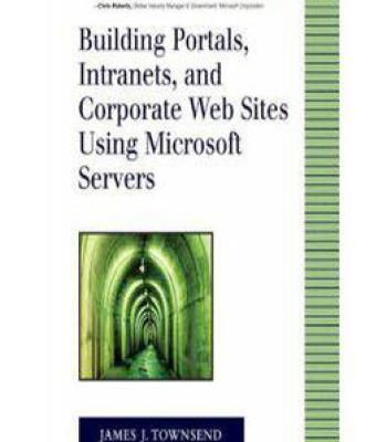 Building Portals Intranets And Corporate Web Sites Using Microsoft