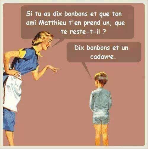 Si tu as dix #bonbons et que ton #ami Matthieu t'en prend un , que te #reste t'il ? dix bonbons et un #cadavre ! #humour #blague #mdr #lol