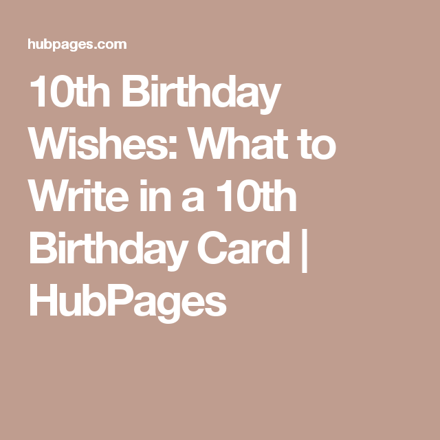 10th Birthday Wishes What To Write In A 10th Birthday Card 10th