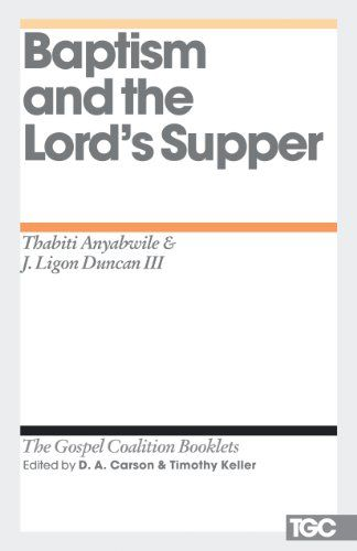 Baptism and the Lord's Supper (Gospel Coalition Booklets)...