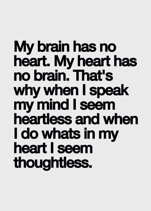 My Brain Has No Heart My Heart Has No Brain Thats Why When I