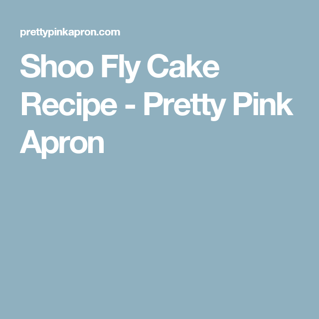 Shoo Fly Cake Recipe - Pretty Pink Apron