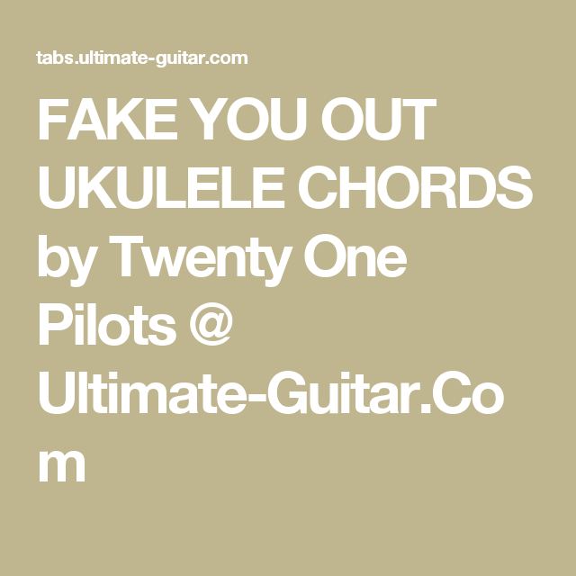 Fake You Out Ukulele Chords By Twenty One Pilots Ultimate Guitar