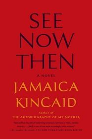 See Now Then by Jamaica Kincaid |  Kincaid inhabits each of her characters—a mother, a father, and their two children, living in a small village in New England—as they move, in their own minds, between the present, the past, and the future.