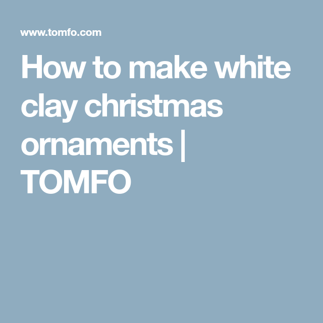 How To Make White Clay Christmas Ornaments Tomfo