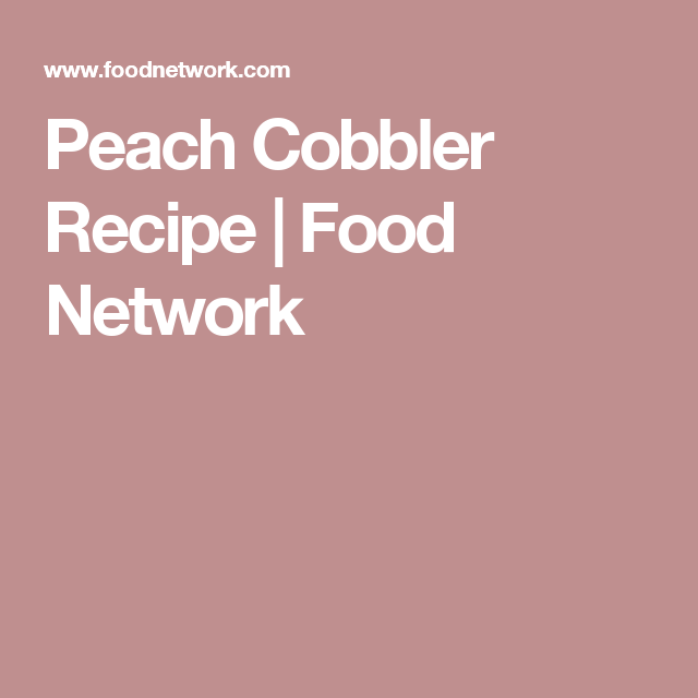 Peach Cobbler Recipe | Food Network