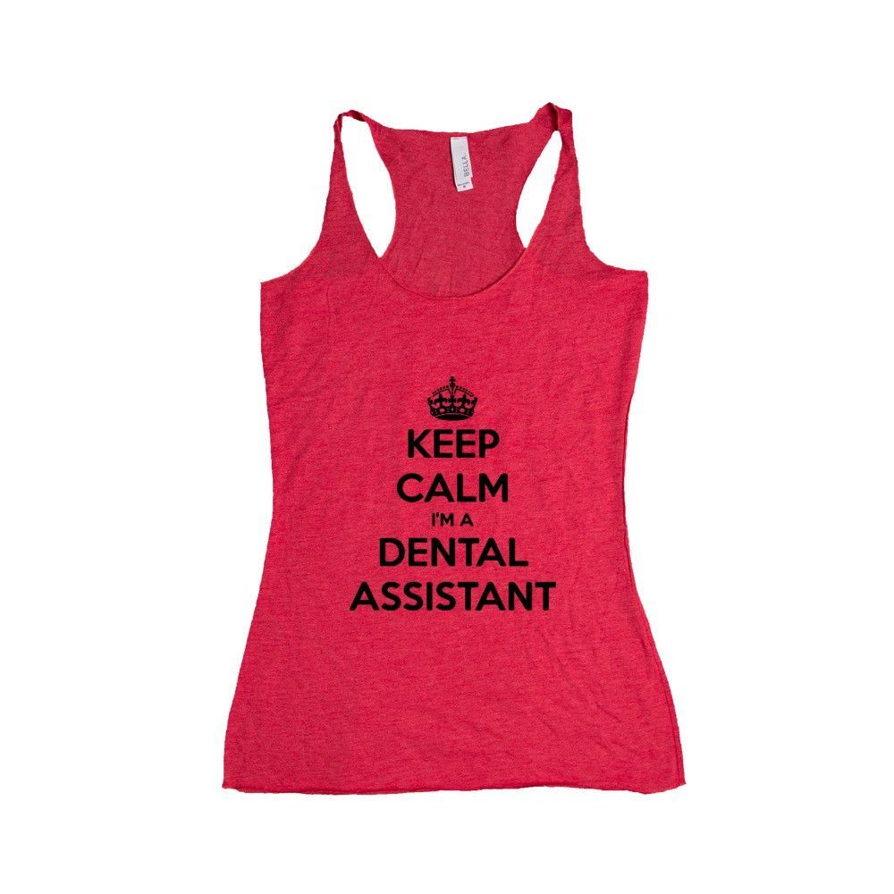 Keep Calm I'm A Dental Assistant Dentist Teeth Tooth Dental Job Jobs Career Careers Profession Unisex Adult T Shirt SGAL3 Women's Racerback Tank
