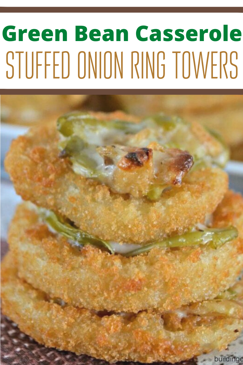 Green Bean Casserole Stuffed Onion Ring Towers