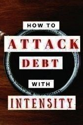 Intensity Sick of never being in debt and never seeming  How To Attack Debt With Intensity Sick of never being in debt and never seeming  How To Attack Debt With Intensit...