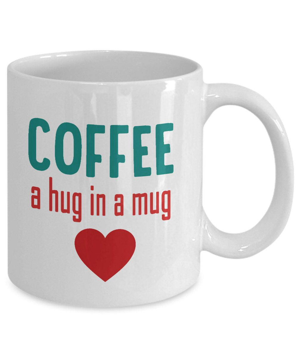 Coffee hug in a mug Coffee mugs