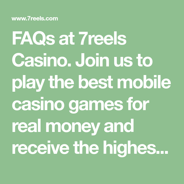 Faqs At 7reels Casino Join Us To Play The Best Mobile Casino