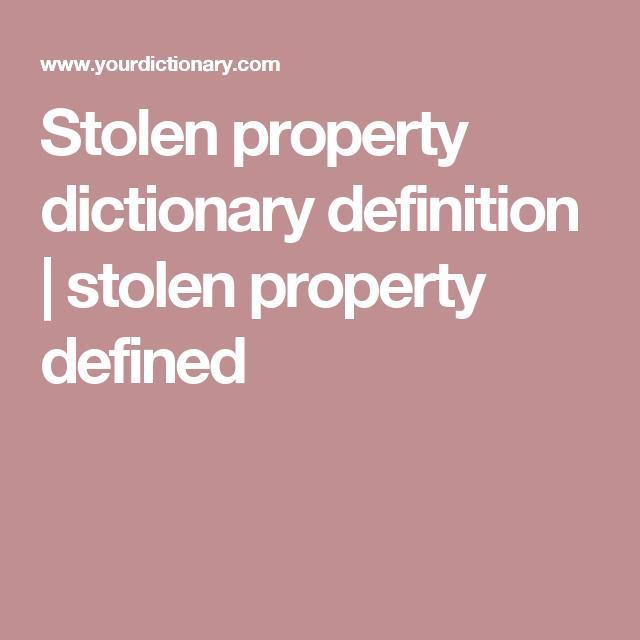 Stolen Property Dictionary Definition Stolen Property Defined Definitions Dictionary Definitions Sentence Examples