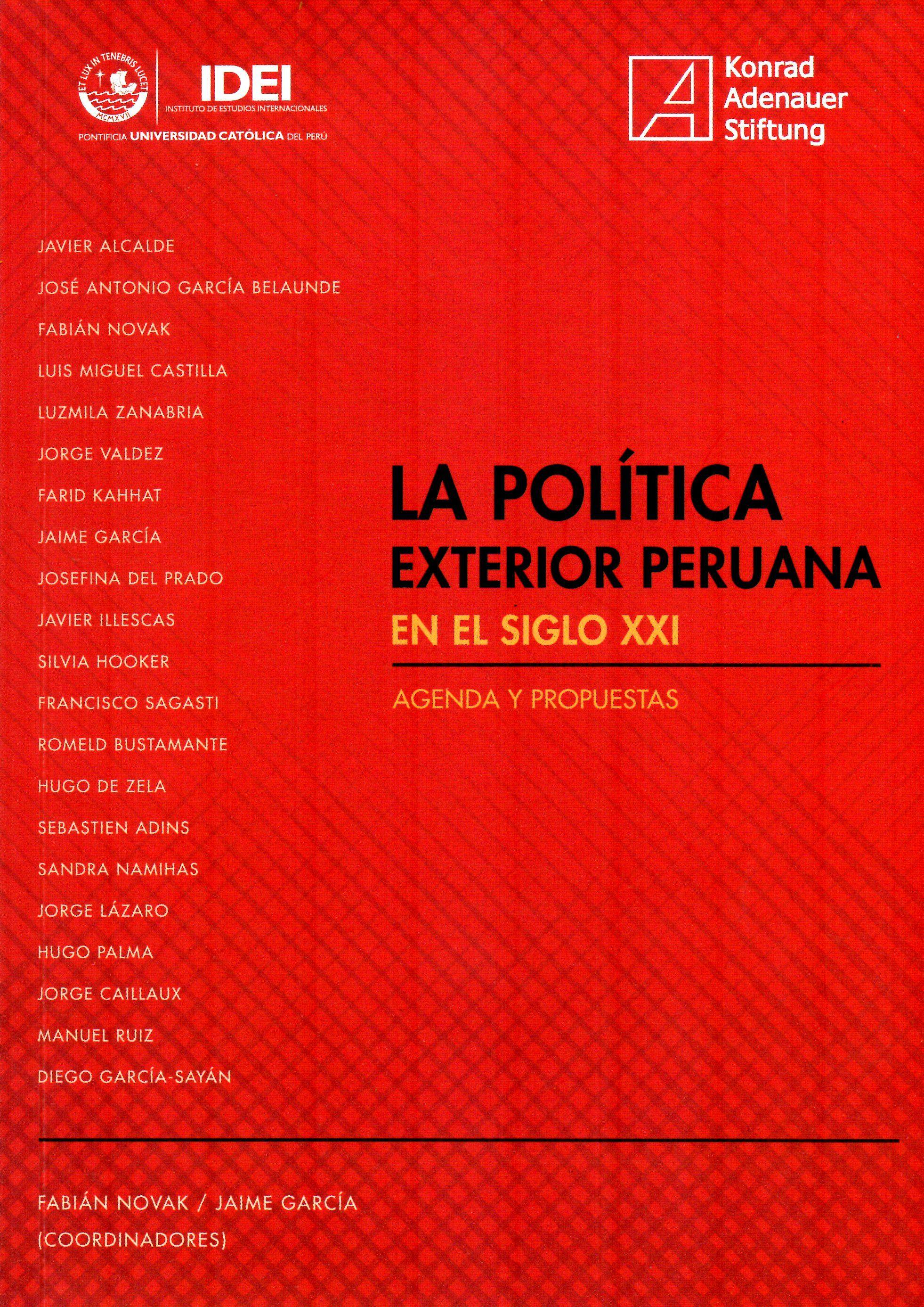 La política exterior peruana en el siglo XXI: agenda y propuestas/ Javier Alcalde ... [et al.](PUCP. Pontificia Universidad Católica del Perú: Konrad Adenauer Stiftung, 2015.) /  JX 1539 P6