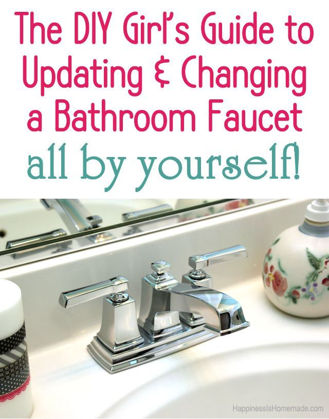The Diy Girl S Guide How To Update Change A Bathroom Faucet All By Yourself Happiness Is Homemade Bathroom Faucets Diy Bathroom Diy Home Repair