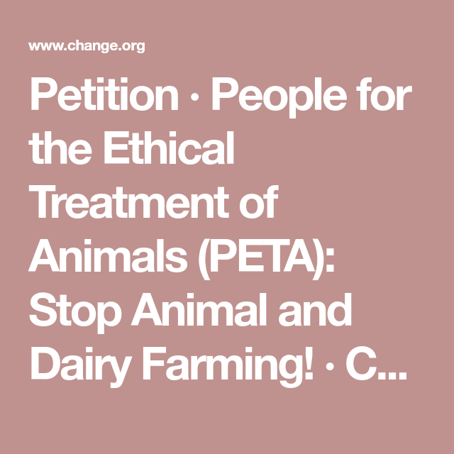 Petition  People For The Ethical Treatment Of Animals Peta