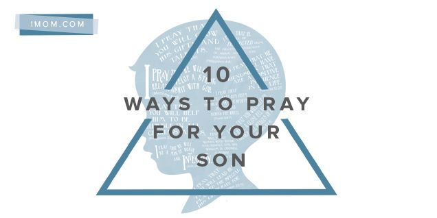 10 Ways to Pray for Your Son - iMom