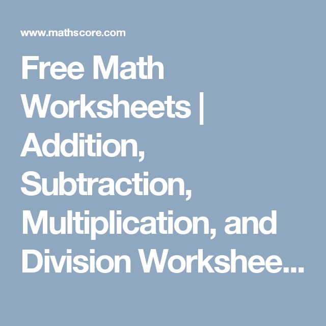 Free Math Worksheets | Addition, Subtraction, Multiplication, and ...