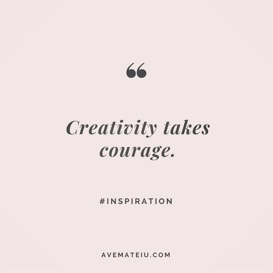Creativity takes courage. Quote 9 | Ave Mateiu