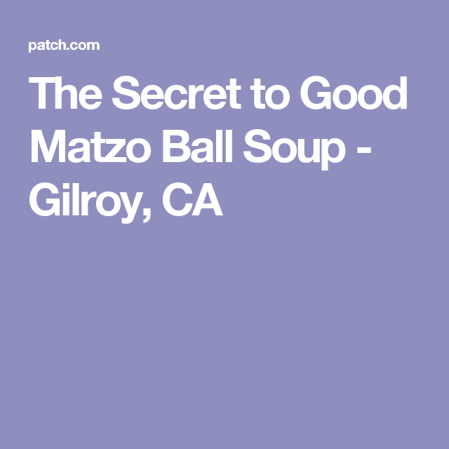 The Secret to Good Matzo Ball Soup - Gilroy, CA