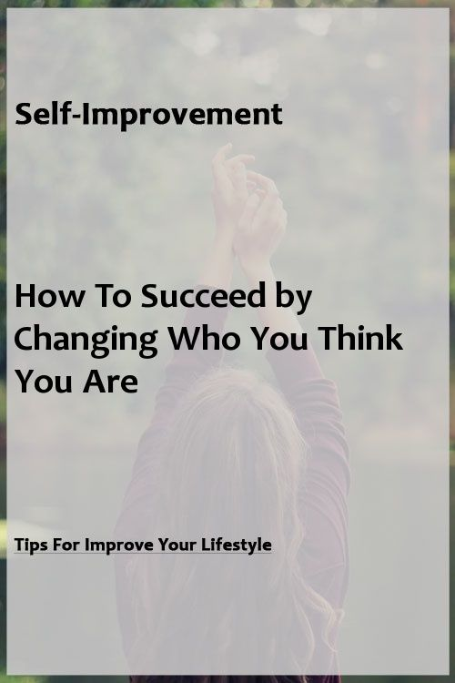 Selfcare How To Succeed by Changing Who You Think You Are Selfcare How To Succeed by Changing Who You Think You Are