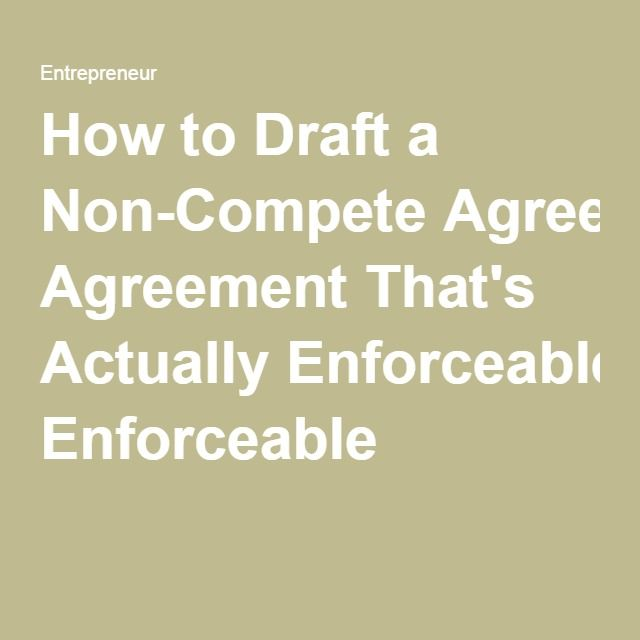 To Draft A NonCompete Agreement ThatS Actually Enforceable