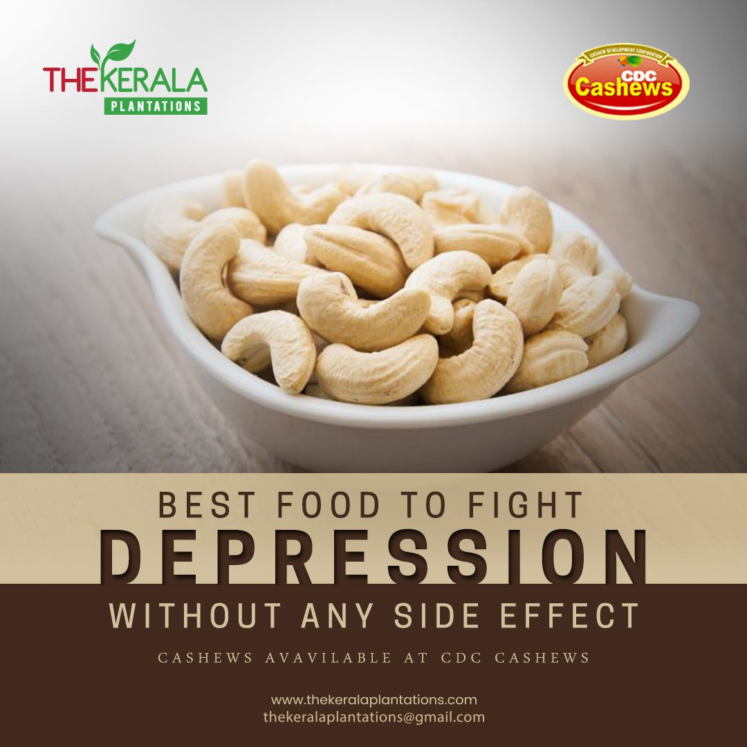 Cashews Are The Best Food To Fight Depression Without Any Side Effects Cdc Cashew Now Available At Cochin Munnar And Muvattupuzha