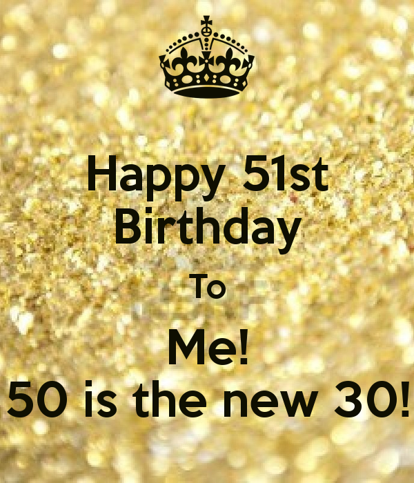 Happy 51st Birthday To Me! 50 is the new 30! Poster | Willie ...