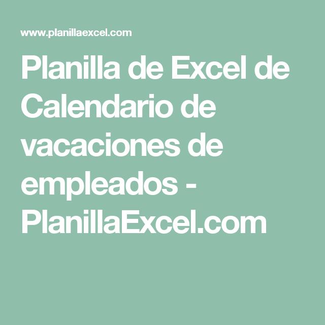 Planilla De Excel De Calendario De Vacaciones De Empleados Planillaexcel Com Calendario De Vacaciones Contabilidad Y Finanzas Vacaciones