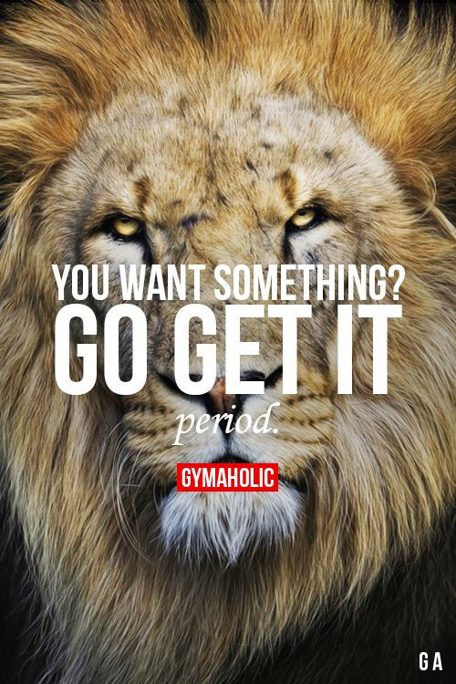 You Want Something? Go Get It! Period.