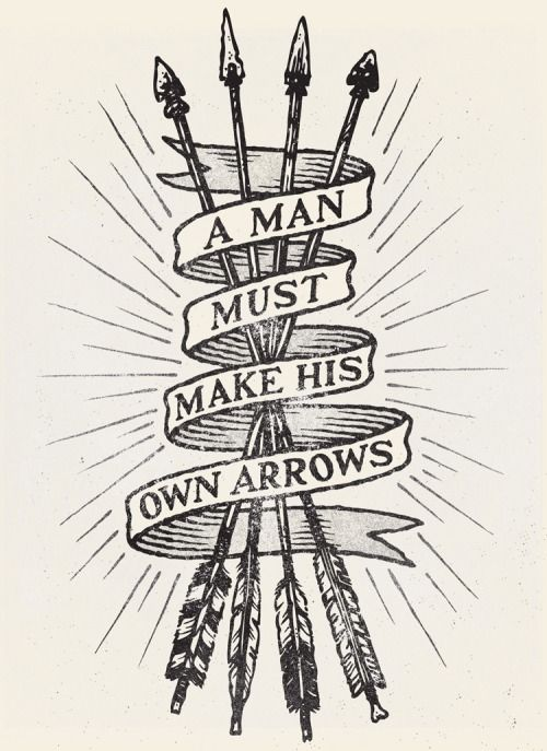 A man must make his own arrows