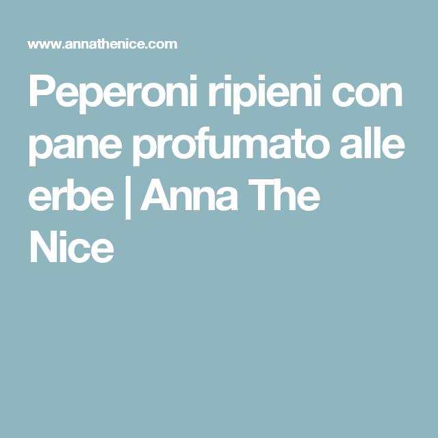 Peperoni ripieni con pane profumato alle erbe | Anna The Nice
