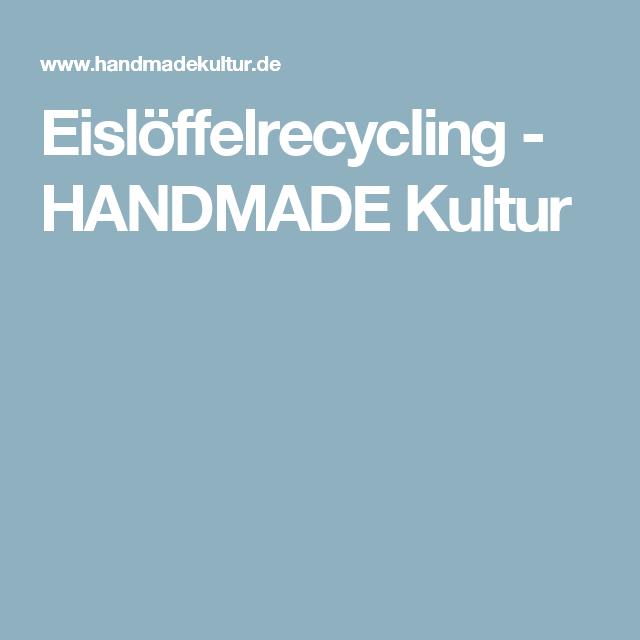 Eislöffelrecycling - HANDMADE Kultur