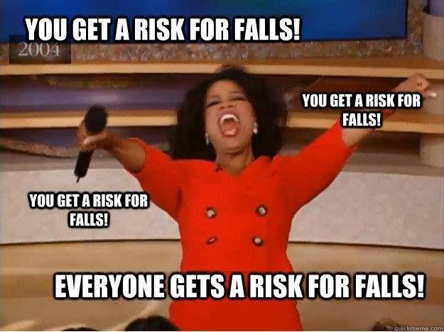 Everyone's a fall risk