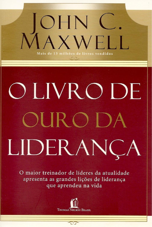 John C Maxwell O Livro De Ouro Da Lideranca O Maior Treinador