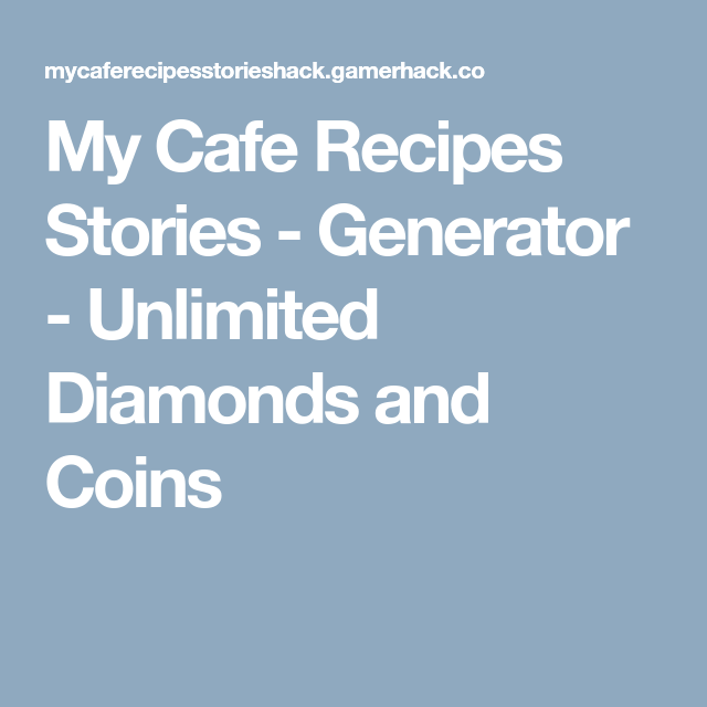 My Cafe Recipes Stories Generator Unlimited Diamonds And Coins Resep
