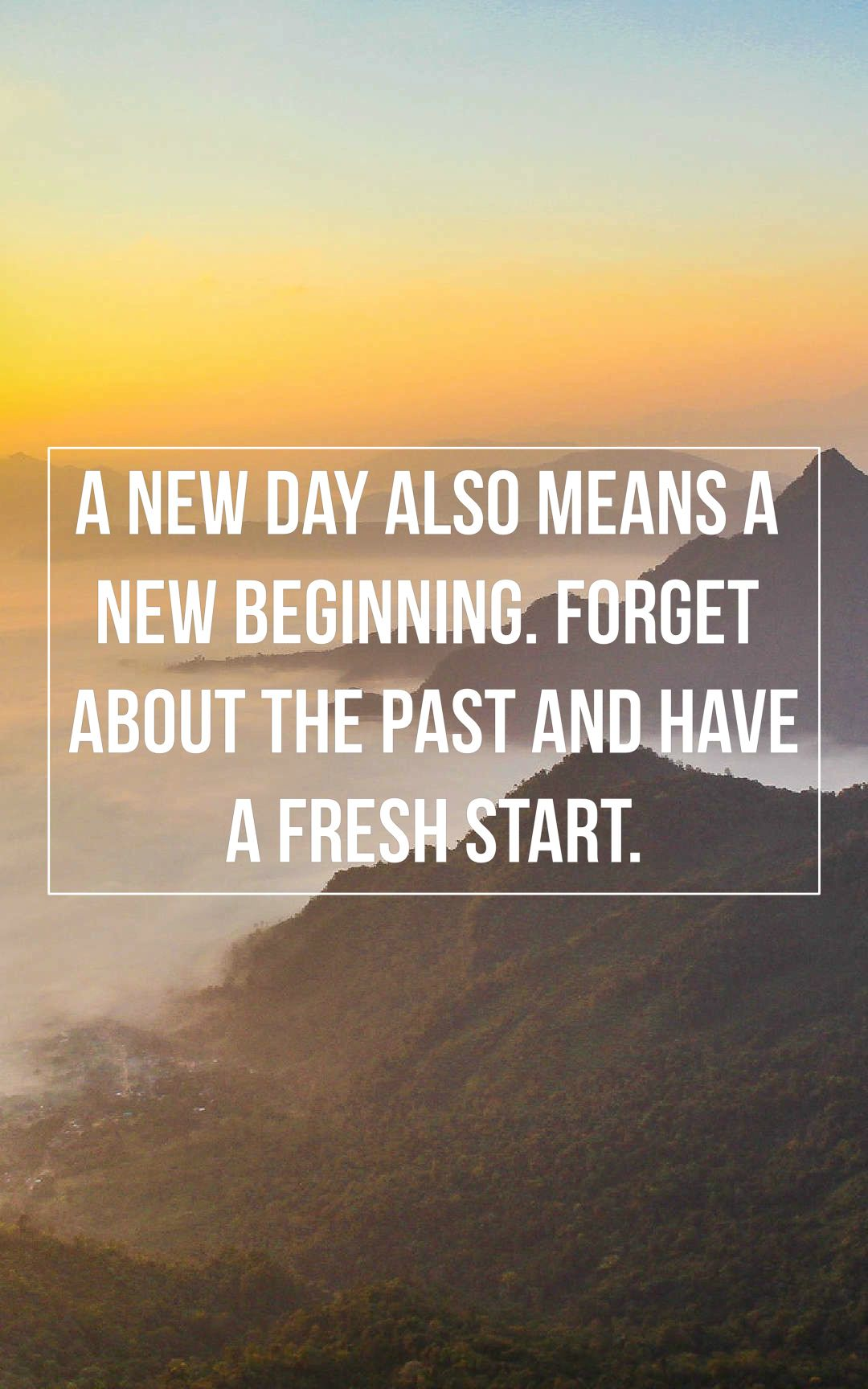 A New Day Also Means A New Beginning Forget About The Past And Have A Fresh Start Good New Life Quotes New Beginning Quotes Good Morning Inspirational Quotes