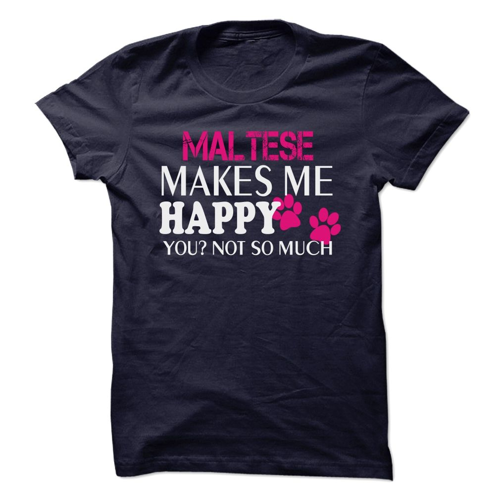 MALTESE Makes me HAPPY you not so much T-Shirts, Hoodies. BUY IT NOW ==► https://www.sunfrog.com/Funny/MALTESE-Makes-me-HAPPY-you-not-so-much.html?id=41382
