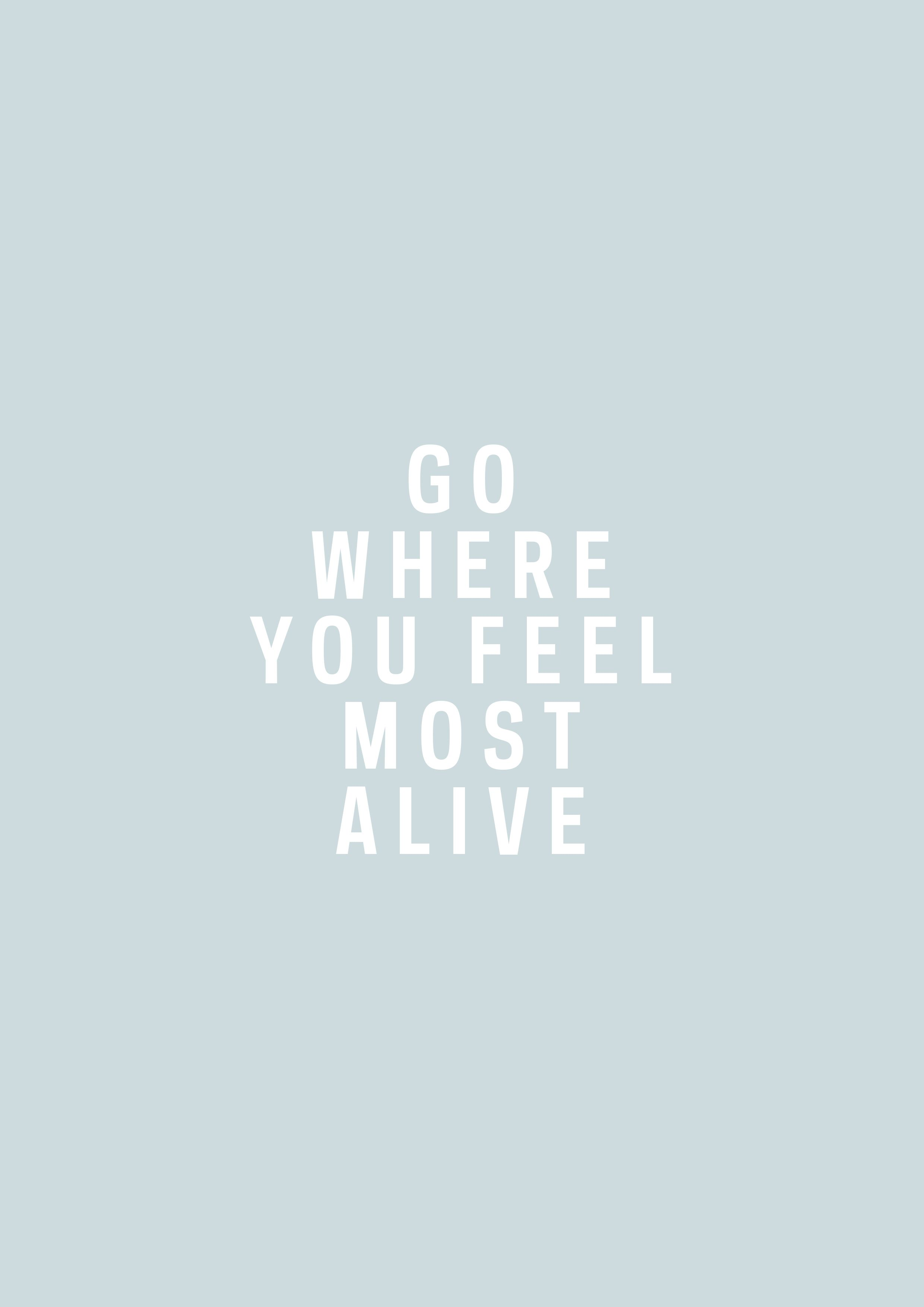 Go where you feel most alive
