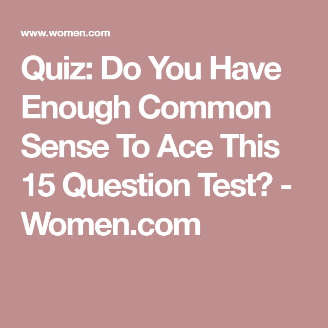 Quiz: Do You Have Enough Common Sense To Ace This 15