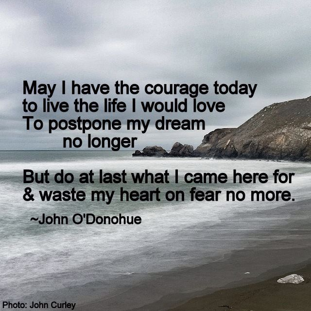 May I Have The Courage Today / To Live The Life That I