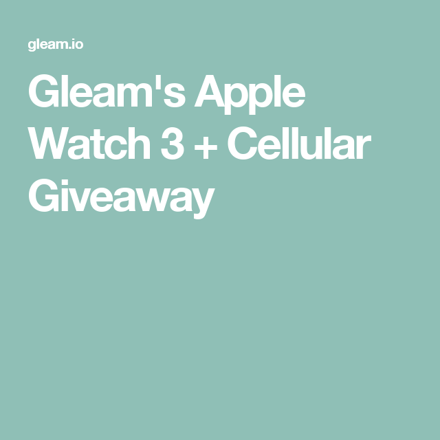 Gleam's Apple Watch 3 + Cellular Giveaway | Free Apple Watch ... on apple car, apple wach, apple heart rate sensor, apple clock, apple ring, apple mac, apple wathc, apple wrist phone, apple gold, apple wearable, apple products, apple smartwatch, apple glasses, apple iphone logo, apple iwatch, apple electronics, apple beats, apple wristband, apple iphone 10, apple glass,