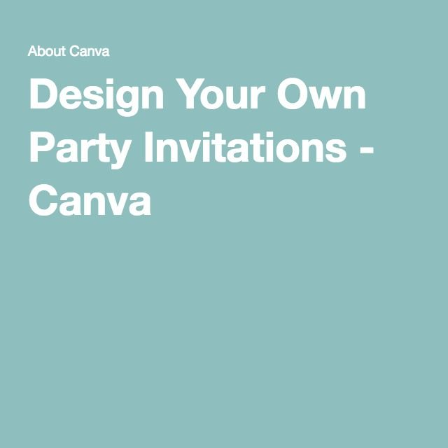 design your own party invitations canva design pinterest