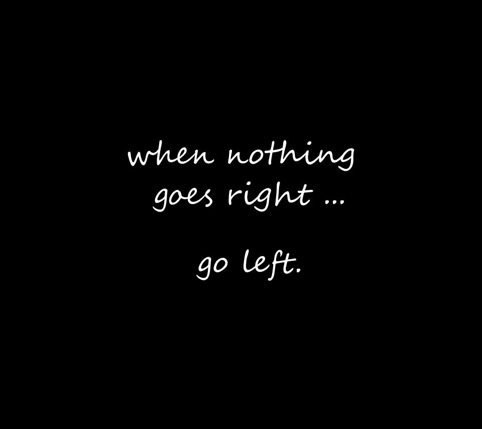 Best Motivational Quotes For Lefties: When Nothing Goes Right...go Left.