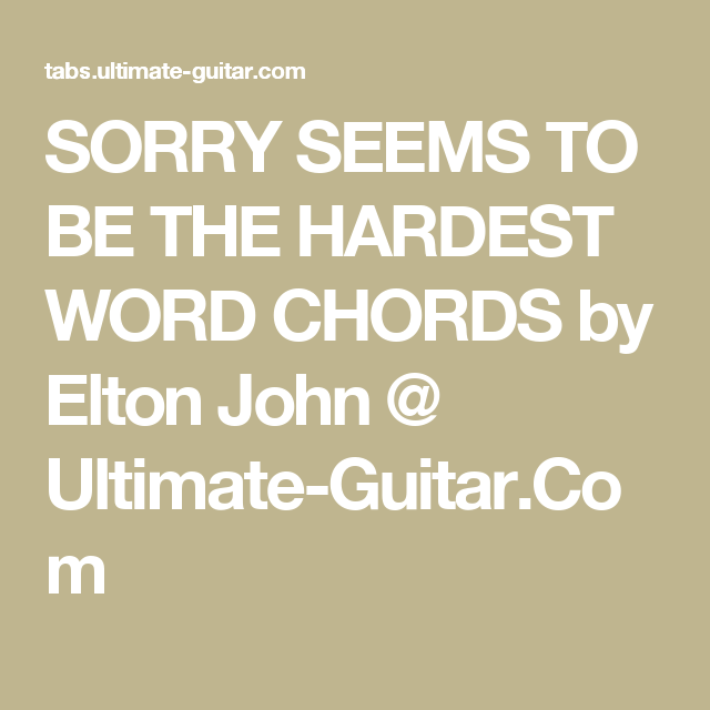 Sorry Seems To Be The Hardest Word Chords By Elton John Ultimate