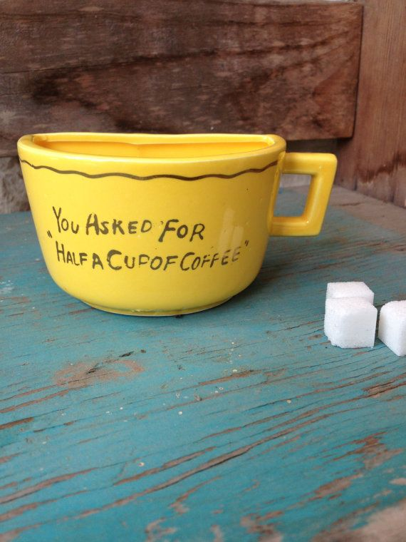 You Asked For Half A Cup Of Coffee Mug, Ann Raskas Coffee Candies ...