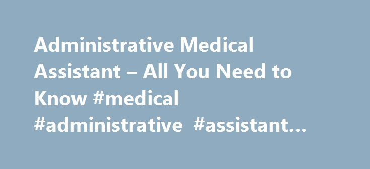 Administrative Medical Assistant – All You Need to Know #medical ...