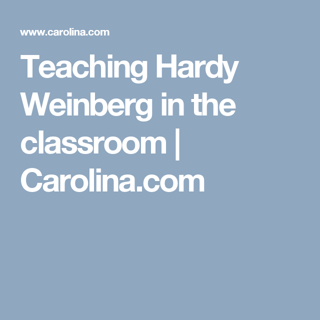 Teaching Hardy Weinberg In The Classroom Carolina Evolution