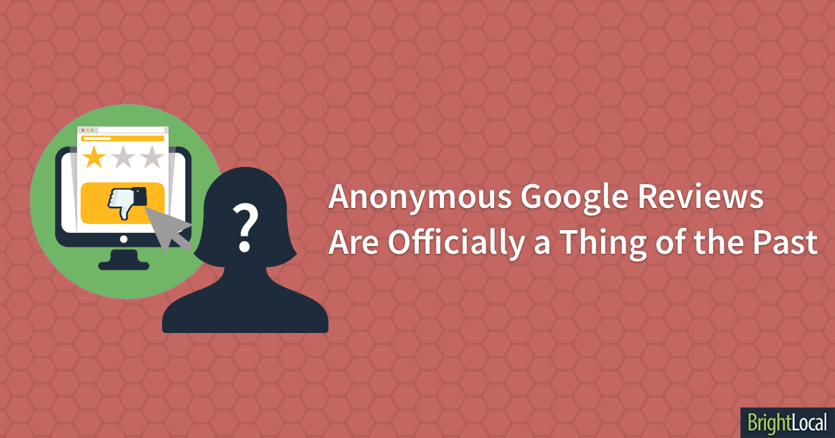 Anonymous Google Reviews Are Officially a Thing of the