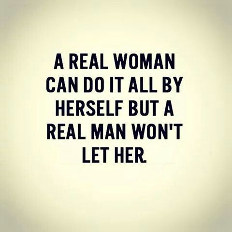 A Real Woman Can Do It All By Herself Real Quotes Real Men Quotes Real Women Quotes